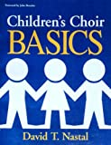 Children's Choir Basics: Handbook for Planning, Developing and Maintaining a Children's Choir in the Parish Community