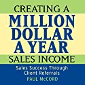 Creating a Million-Dollar-a-Year Sales Income (       UNABRIDGED) by Paul M. McCord Narrated by Paul M. McCord