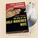 The Case of the Half-Wakened Wife: Perry Mason Series, Book 27 | Erle Stanley Gardner