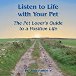Listen to Life with Your Pet: The Pet Lover's Guide to a Positive Life | Joey Faucette