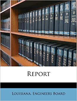 Report louisiana engineers board 9781175147486 amazon com books