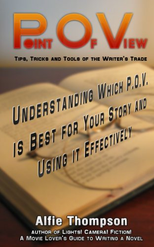 Point Of View: Understanding Which P.O.V. is Best for Your Story and Using it Effectively (Tip, Tricks and Tools of the Writer's Trade Book 1)