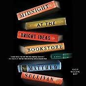Midnight at the Bright Ideas Bookstore: A Novel | [Matthew Sullivan]