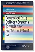 Controlled Drug Delivery Systems: Towards New Frontiers in Patient Care (SpringerBriefs in Applied Sciences and Technology)