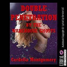 Double Penetration by the Warehouse Ghosts: A Paranormal Rough Sex Erotica Story (       UNABRIDGED) by Cordelia Montgomery Narrated by Jennifer Saucedo