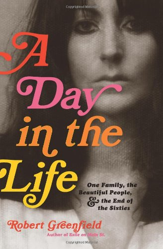 A Day In The Life: One Family, The Beautiful People, And The End Of The Sixties