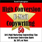 High Conversion E-Mail Copywriting: 50 E-Mail Marketing Copywriting Tips to Increase Your Conversion Rates by 30% or More | Scott Frothingham