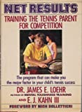 Net Results: Training the Tennis Parent for Competition (0828906343) by Loehr, James E.