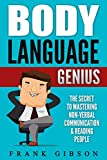 Body Language: Genius: The Secret To Mastering Nonverbal Communication & Reading People