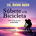 Subete a la Bicicleta: Como Vivir una Actitud Libre [Get on the Bicycle: Living with a Free Attitude] Audiobook by Rafael Ayala Narrated by Rafael Ayala
