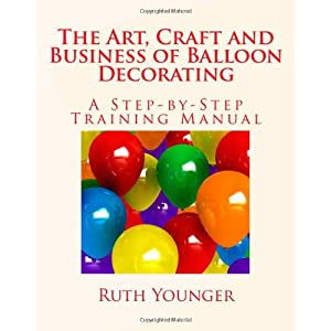 The art craft and business of balloon decorating ruth for Balloon decoration book