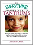 Everything Parents Guide To Tantrums: The One Book You Need To Prevent Outbursts, Avoid Public Scenes, And Help Your Child Stay alm