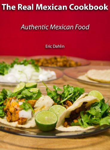 Free Kindle Book : The Real Mexican Cookbook: Your Guide to cooking real authentic Mexican food!