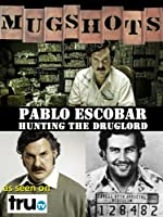 Mugshots: Pablo Escobar - Hunting the Druglord