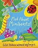 Giles Andreae Mad About Minibeasts! by Andreae, Giles (2011)