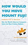How Would You Move Mount Fuji?: Microsofts Cult of the Puzzle - How the Worlds Smartest Companies Select the Most Creative Thinkers