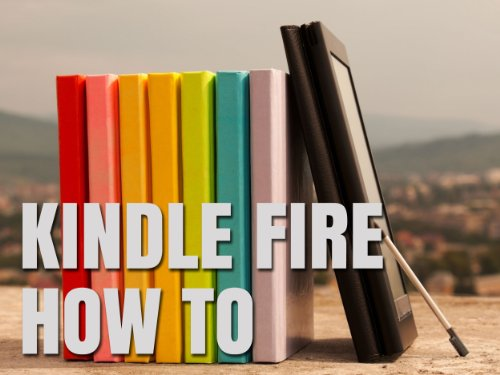 Kindle Fire How-To Guide: Your Guide to Tips, Tricks, Free Books, and Startup