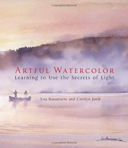 Artful Watercolor: Learning to Use the Secrets of Light