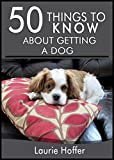 50 Things to Know About Getting A Dog: Examining The Adventures Of Dog Ownership