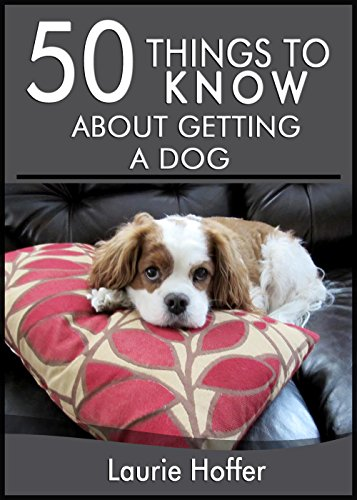 Free Kindle Book : 50 Things to Know About Getting A Dog: Examining The Adventures Of Dog Ownership
