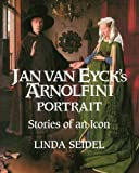 Jan Van Eyck's Arnolfini Portrait: Stories of an Icon