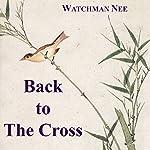 Back to the Cross | Watchman Nee