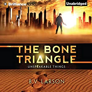 The Bone Triangle: Unspeakable Things Series, Book 2 | [B. V. Larson]