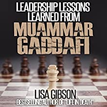 Leadership Lessons Learned from Muammar Gaddafi (       UNABRIDGED) by Lisa Gibson Narrated by Alan Caudle