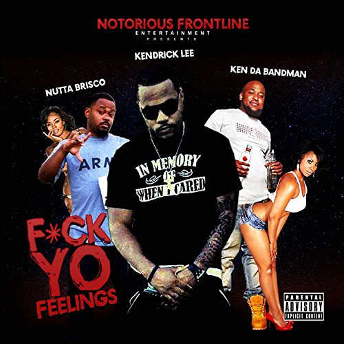 fck-yo-feelings-feat-ken-da-bandman-nutta-brisco-explicit