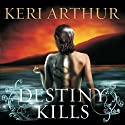 Destiny Kills: Myth and Magic, Book 1 (       UNABRIDGED) by Keri Arthur Narrated by Cassandra Campbell