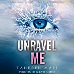 Unravel Me: Shatter Me, Book 2 (       UNABRIDGED) by Tahereh Mafi Narrated by Kate Simses