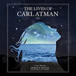 The Lives of Carl Atman: A Love Story | Morris Wayne Walker