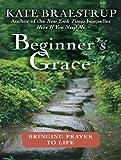 Beginners Grace: Bringing Prayer to Life