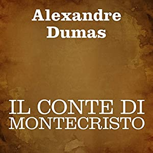 Il conte di Montecristo [The Count of Monte Cristo] Hörbuch