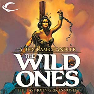 The Wild Ones: John Grimes, Book 15 | [A. Bertram Chandler]
