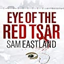 Eye of the Red Tsar Audiobook by Sam Eastland Narrated by Steven Pacey
