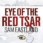 Eye of the Red Tsar | Sam Eastland