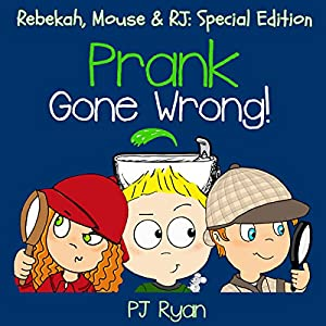 Prank Gone Wrong: Rebekah, Mouse & RJ: Special Edition Audiobook