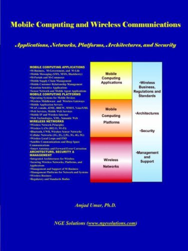 Mobile Computing And Wireless Communications: Applications, Networks, Platforms, Architectures and Security