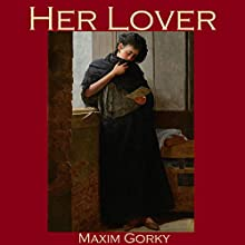 Her Lover (       UNABRIDGED) by Maxim Gorky Narrated by Cathy Dobson