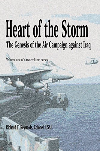 Heart of the Storm - The Genesis of the Air Campaign Against Iraq: Volume 1
