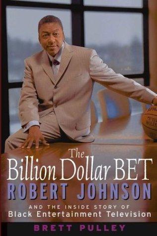 The Billion Dollar BET: Robert Johnson and the Inside...