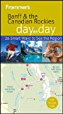Frommer's Banff and the Canadian Rockies Day by Day (Frommer's Day by Day - Pocket)