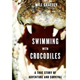 Swimming With Crocodiles: A True Story of Adventure and Survival ~ Will Chaffey