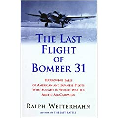 The Last Flight of Bomber 31: Harrowing Tales of American and Japanese Pilots Who Fought World War II's Arctic Air Campaign (Hardcover)