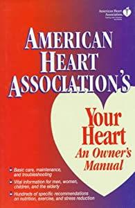 American Heart Association's Your Heart : An Owner's Manual
