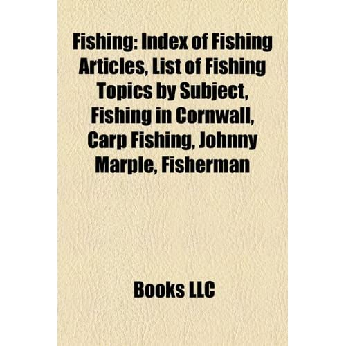 Fishing: List of Fishing Topics, List of Fishing Topics by Subject, Fishing in Cornwall, Carp Fishing, Ohio River Trail, Fisher