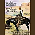 The Desert of Wheat (       UNABRIDGED) by Zane Grey Narrated by Jim Gough