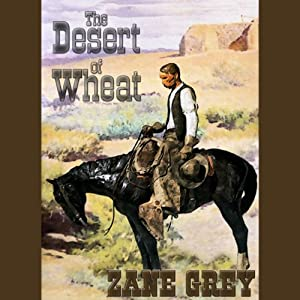 The Desert of Wheat | [Zane Grey]
