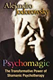 Psychomagic: The Transformative Power of Shamanic Psychotherapy